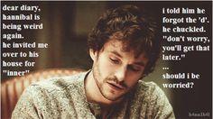 Hannibal - someone has jokes ;)---- dear god hannigram loool