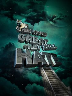 When you're great, they wil hate. by Leroy van Drie, via Behance