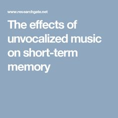 The effects of unvocalized music on short-term memory