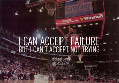 A famous quote once said by one of my heros, Michael Jordan.