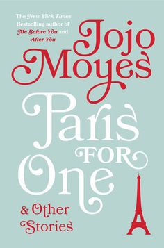 Paris for One and Other Stories by Jojo Moyes — Reviews, Discussion, Bookclubs, Lists