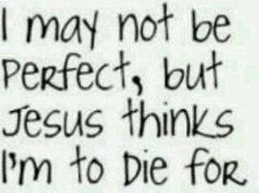 ... but God shows His love for us in that while we were still sinners, Christ died for us.  Romans 5:8