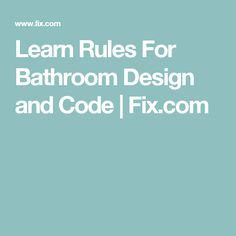 Learn Rules For Bathroom Design and Code | Fix.com