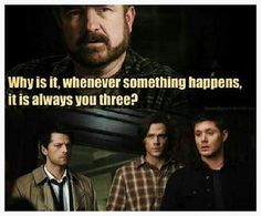 Supernatural - why is it always you three?