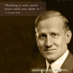 """""""Nothing is ever really yours until you share it."""" - E. Stanley Jones #nothing #ownership #sharing"""