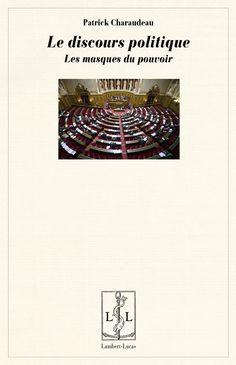 Le discours politique : les masques du pouvoir / Patrick Charaudeau  +info: http://www.lambert-lucas.com/le-discours-politique-les-masques