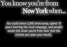 You know you're from New York