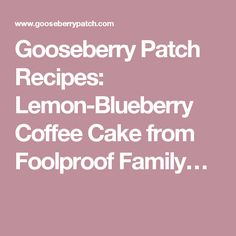 Gooseberry Patch Recipes: Lemon-Blueberry Coffee Cake from Foolproof Family…