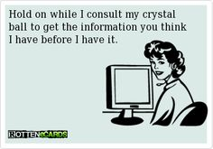Hold on while I consult my crystal ball to get the information you think I have before I have it.