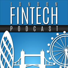 London Fintech Podcast | Insights, stories & inspiration from a Golden Age of Creativity, Opportunity and Innovation