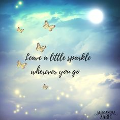 Leave A Little Sparkle Wherever You Go #beautiful #smile #fairytale #fairytales #aleksandrazaric #enchantingmerchandise #motivationalquotes #fullmoon #quotestoliveby #quotesaboutlife #quotestags #quotestags #quotestag #quotesdaily #quotestoday #quotesforlife #motivationalquotes #motivationmonday #magical #enchanting #fairytaleart #dreamy #sparkly #sparkles #magic #butterflies #quotes #motivational #motivationalquotes #inspirational #inspirationalquotes