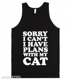 Cat Plans | Oh you wanted to go out this weekend and party? Sorry, I can't, I have plans with my cat. We're gonna stay in and cuddle with Netflix. #Skreened