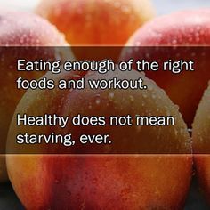 Eating enough of the right foods and workout.   Healthy does not mean starving, ever.