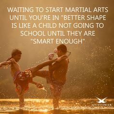 """Waiting to start martial arts until you're in ""better shape."" Is like a child not going to school until they are ""smart enough"" Martial Arts Quotes, Best Martial Arts, Kung Fu Martial Arts, Martial Arts Styles, Martial Arts Techniques, Mixed Martial Arts, Karate Quotes, Learn Krav Maga, Ju Jitsu"