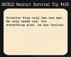 S.H.I.E.L.D. Recruit Survival Tip #435:Director Fury only has one eye. He only needs one. For everything else, he has Coulson.[Submitted by thefrogg]