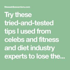 Try these tried-and-tested tips I used from celebs and fitness and diet industry experts to lose the first 10 pounds.