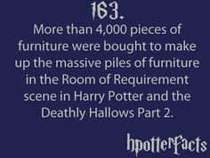Harry Potter Facts #163: More than 4,000 pieces of furniture were bought to make up the massive piles of furniture in the Room of Requirement scene in Harry Potter and the Deathly Hallows Part 2.