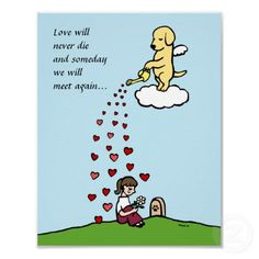 Love will never die and someday we will meet again.... Love this quote for animals that have passed away.