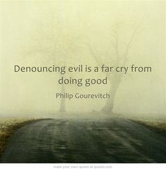 Denouncing evil is a far cry from doing good