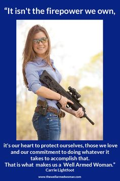 """It isn't the firepower we own, it's our heart to protect ourselves, those we love and our commitment to doing whatever it takes to accomplish that. That is what makes us a Well Armed Woman."" #GirlswithGuns"