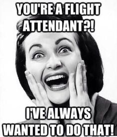 "Heard this all the time when I was a flight attendant!!!! Now that I have twins it's ""I always wanted twins"" lol"