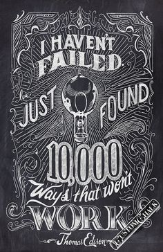 I Haven't failed, I've just found 10 000 ways that won't work. Thomas Edison (Chalk artwork by CJ Hughes)