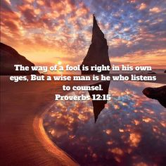 Proverbs The way of a fool is right in his own eyes, But a wise man is he who listens to counsel. Proverbs 12, Niv Bible, New American Standard Bible, Wise Men, The Fool, Counseling, Eyes, Movie Posters, Film Poster