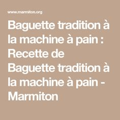 Baguette tradition à la machine à pain : Recette de Baguette tradition à la machine à pain - Marmiton