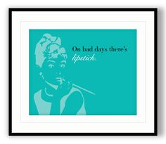 Audrey Hepburn Quote - On bad days there's lipstick.