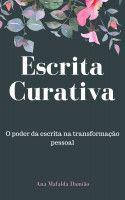 Escrita Curativa - o poder da escrita na transformação pessoal, an ebook by Ana Mafalda Damião at Smashwords