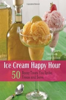 Ice Cream Happy Hour  50 Boozy Treats That You Spike and Freeze at Home, 978-1569759318, Valerie Lum, Ulysses Press; 1 edition