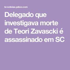 Delegado que investigava morte de Teori Zavascki é assassinado em SC
