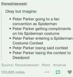 Marvel>>>>>Spidey: *after contest* WHAT THE HELL WADE?!  Dead pool: heheheheheheh >:3