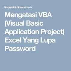 Mengatasi VBA (Visual Basic Application Project) Excel Yang Lupa Password
