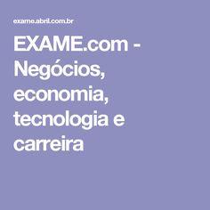 EXAME.com - Negócios, economia, tecnologia e carreira