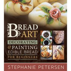 Art that you can eat. From simple breads to decorative loaves, Bread Art gives you all the tips, tools and techniques for making beautiful, edible creations. You'll love the edible roses and daisies p