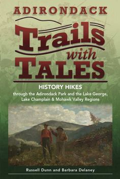 Adirondack Trails with Tales: History Hikes through the Adirondack Park and the Lake George, Lake Champlain & Mohawk Valley Regions (Blackdome Press, 2009) is by Albany writers Barbara Delaney and Russell Dunn, licensed guides and authors of books on the great outdoors of eastern New York and we