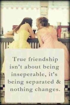 Exactly like me and my best friend. We both were separated from each other in school and then we went to two totally different schools later on. We see each other once in a while and we both enjoy it so much. When we meet it's like the time that we were separated never even happened.
