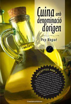 Nogué i Puigvert, Pep. Cuina amb denominació d'origen. Valls : Cossetània, 2014 Olive Oil, Olives, Author, October
