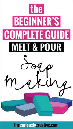The Beginner's Complete Guide to Melt & Pour Soap Making