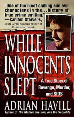 While Innocents Slept: A Story of Revenge, Murder, and SIDS by Adrian Havill http://www.amazon.com/dp/B0051Q1LXI/ref=cm_sw_r_pi_dp_L7nTvb1J58N7R