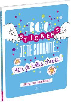 """""""300 stickers Je te souhaite"""" - Éditions First.  Suivi de projet éditorial, pointage d'épreuves, validation du BAT."""
