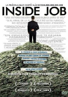 """Inside job. """"Documental no només sobre les causes, sinó també sobre els responsables de la crisi econòmica mundial de 2008. És la primera pel·lícula que treu a la llum l'esborronadora veritat rere d'aquesta crisi..."""" Més informació a http://cataleg.ub.edu/record=b2161931~S1*cat #bibeco"""