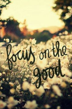 focus on the good