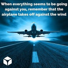 """""""When everything seems to be going against you, remember that the airplane takes off against the wind, not with it."""" -Henry Ford  #quotes #quoteoftheday"""