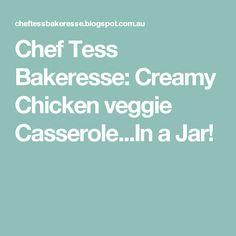 Chef Tess Bakeresse: Creamy Chicken veggie Casserole...In a Jar!