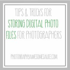 Tips & Tricks for Storing Digital Photo Files for Photographers