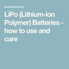 LiPo (Lithium-ion Polymer) Batteries - how to use and care