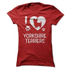 I Love Yorkshire Terriers...T-Shirt or Hoodie click to see here>> www.sunfrogshirts.com/Pets/I-Love-Yorkshire-Terriers-Red-Ladies.html?3618&PinDNsAM