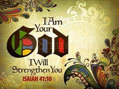 I will strengthen you. I will help you. I will uphold you with my victorious right hand